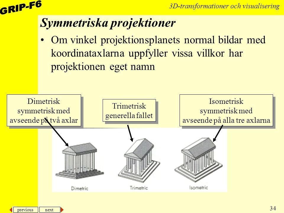 previous next 34 3D-transformationer och visualisering Symmetriska projektioner Om vinkel projektionsplanets normal bildar med koordinataxlarna uppfyl