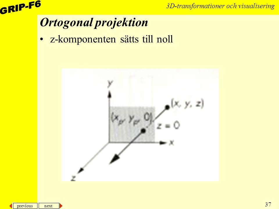 previous next 37 3D-transformationer och visualisering Ortogonal projektion z-komponenten sätts till noll