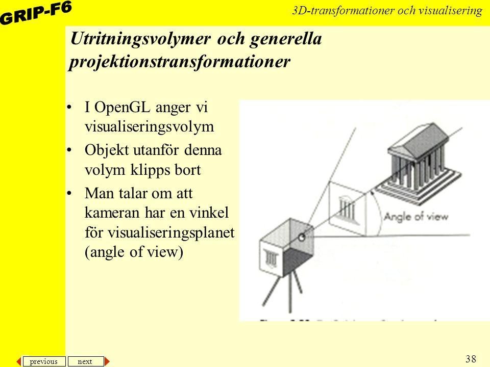 previous next 38 3D-transformationer och visualisering Utritningsvolymer och generella projektionstransformationer I OpenGL anger vi visualiseringsvol