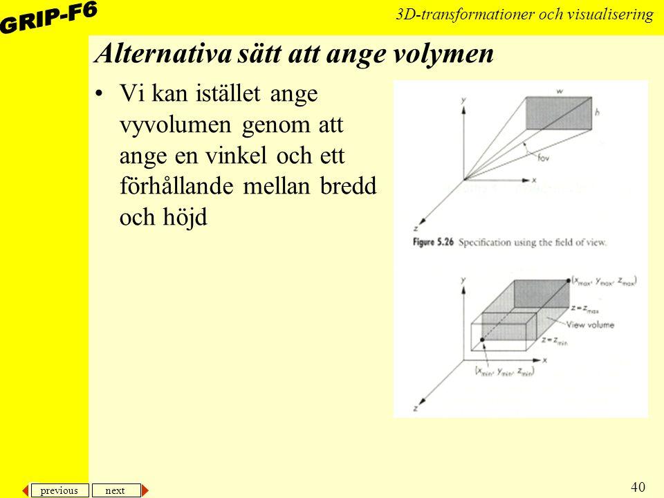 previous next 40 3D-transformationer och visualisering Alternativa sätt att ange volymen Vi kan istället ange vyvolumen genom att ange en vinkel och e