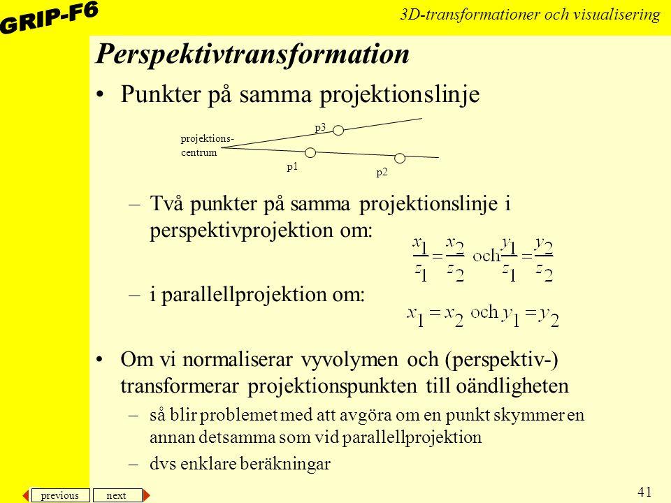 previous next 41 3D-transformationer och visualisering Perspektivtransformation Punkter på samma projektionslinje –Två punkter på samma projektionslin