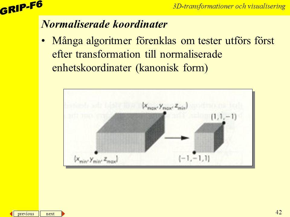 previous next 42 3D-transformationer och visualisering Normaliserade koordinater Många algoritmer förenklas om tester utförs först efter transformatio