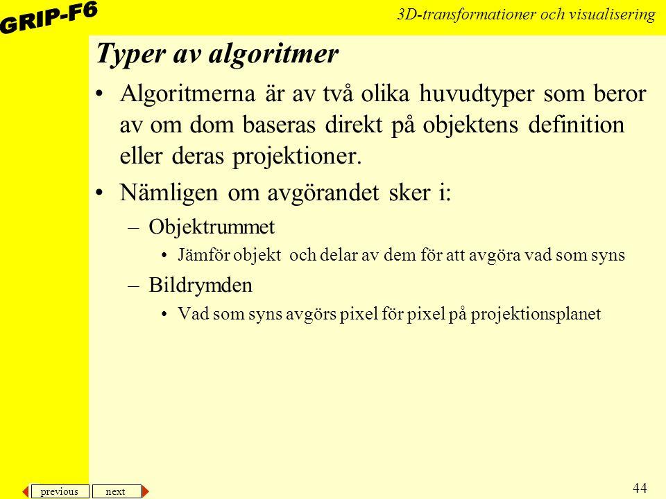 previous next 44 3D-transformationer och visualisering Typer av algoritmer Algoritmerna är av två olika huvudtyper som beror av om dom baseras direkt