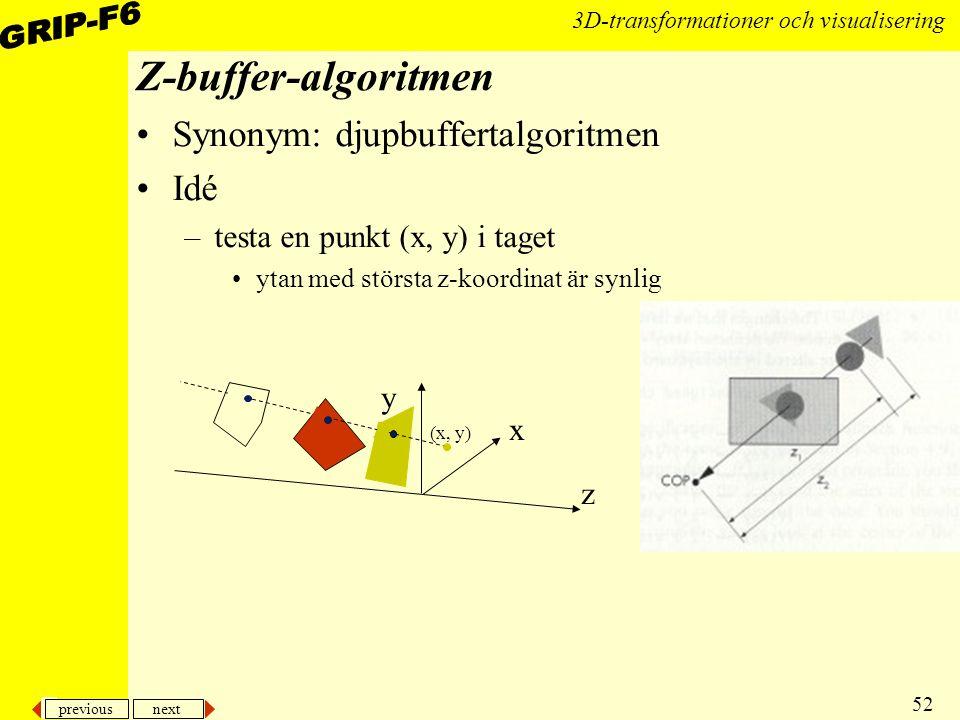 previous next 52 3D-transformationer och visualisering Synonym: djupbuffertalgoritmen Idé –testa en punkt (x, y) i taget ytan med största z-koordinat