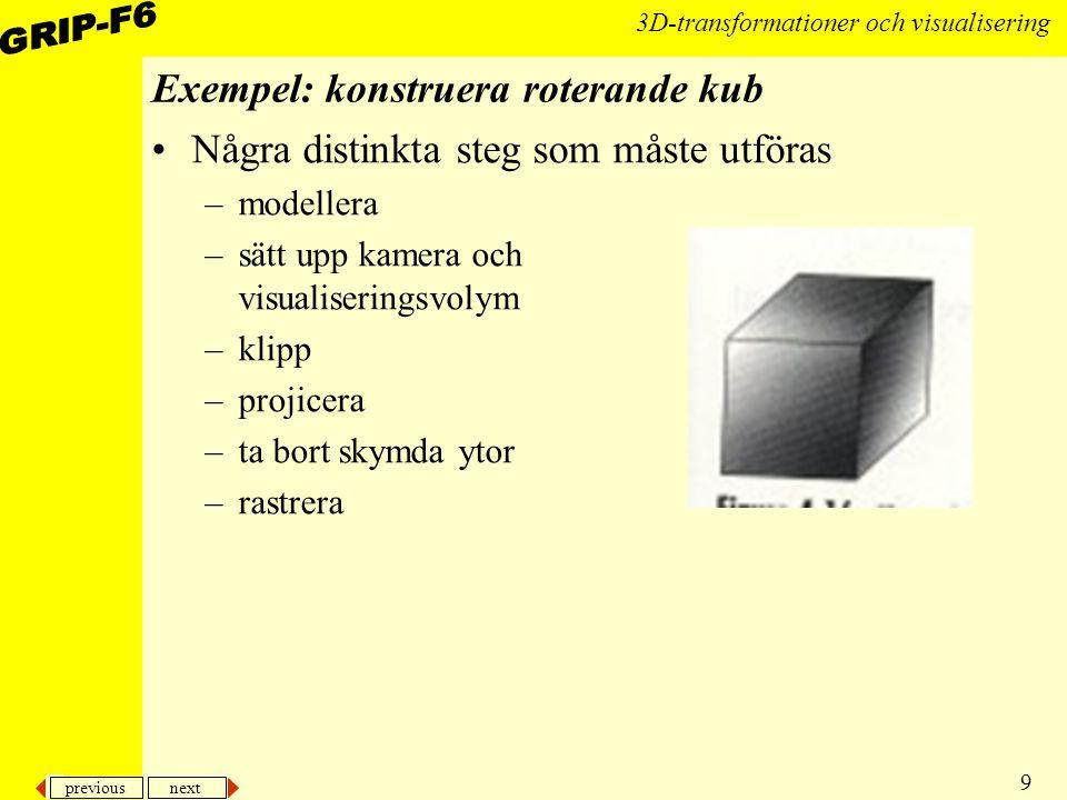 previous next 9 3D-transformationer och visualisering Exempel: konstruera roterande kub Några distinkta steg som måste utföras –modellera –sätt upp ka