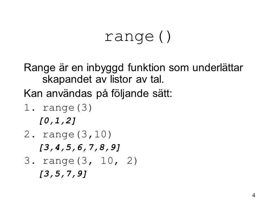 4 range() Range är en inbyggd funktion som underlättar skapandet av listor av tal.
