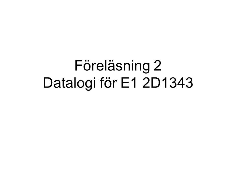 Föreläsning 2 Datalogi för E1 2D1343