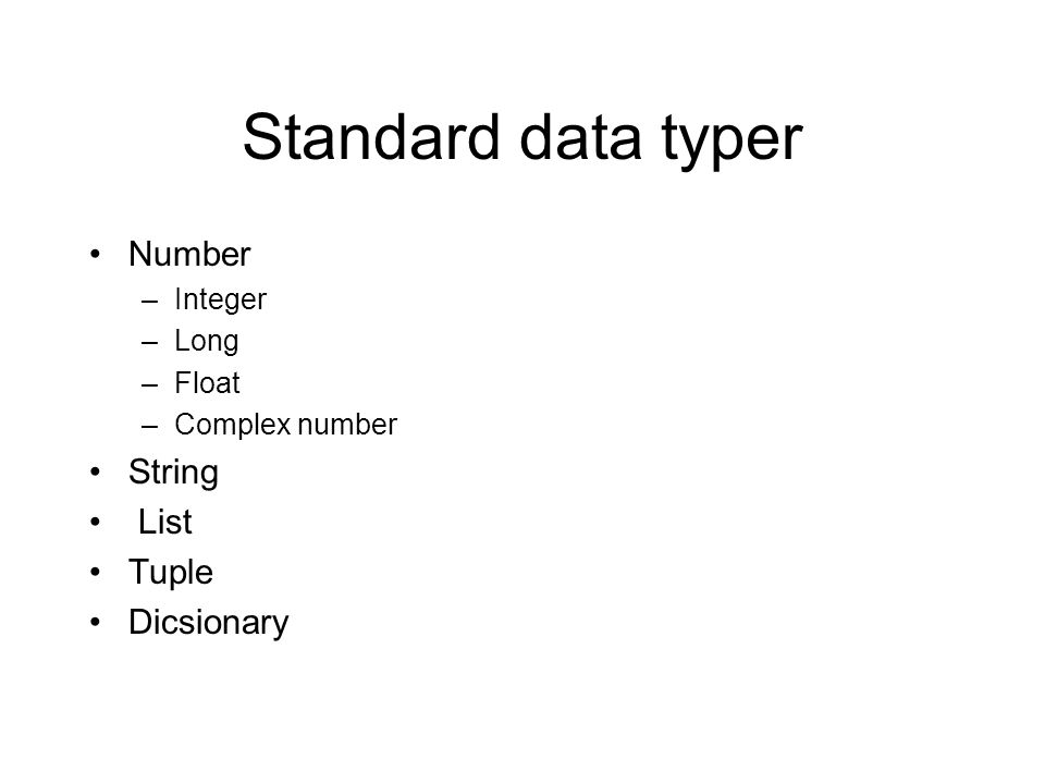 Standard data typer Number –Integer –Long –Float –Complex number String List Tuple Dicsionary
