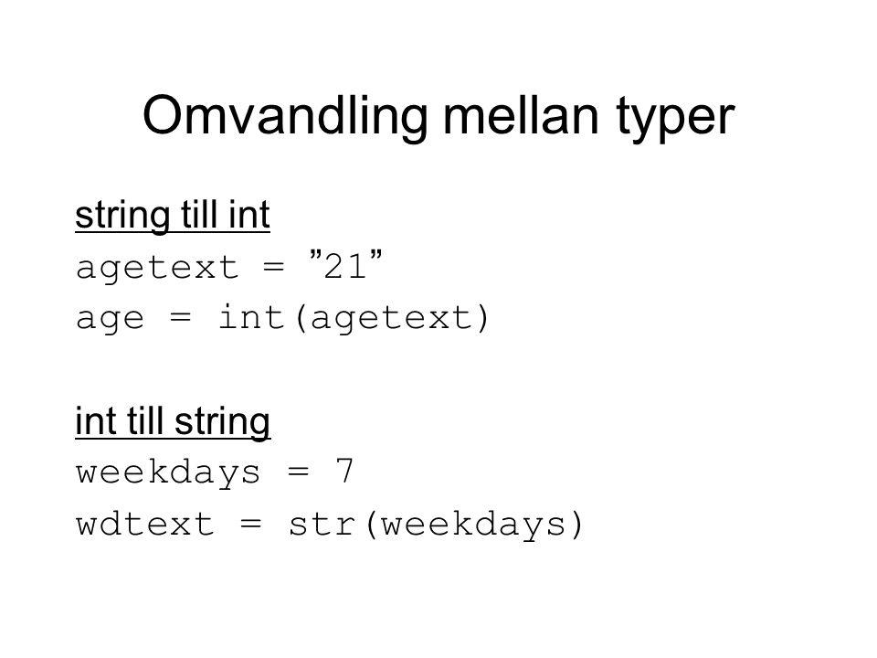 "Omvandling mellan typer string till int agetext = "" 21 "" age = int(agetext) int till string weekdays = 7 wdtext = str(weekdays)"