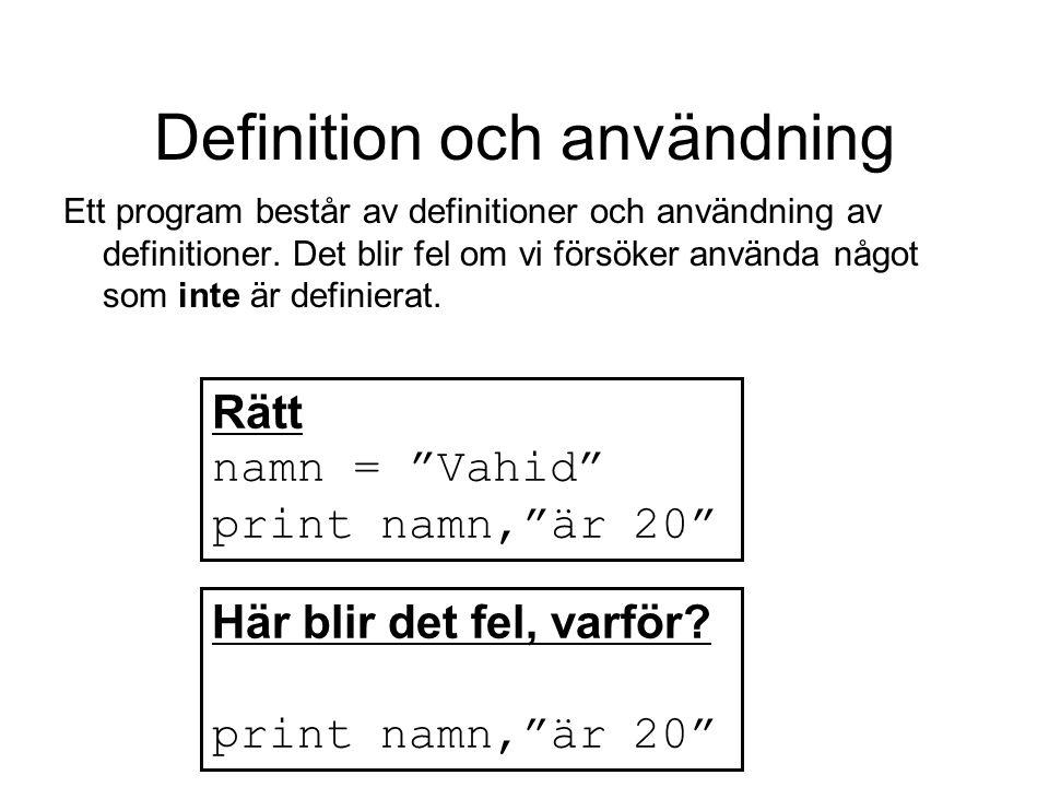 Definition och användning Ett program består av definitioner och användning av definitioner. Det blir fel om vi försöker använda något som inte är def