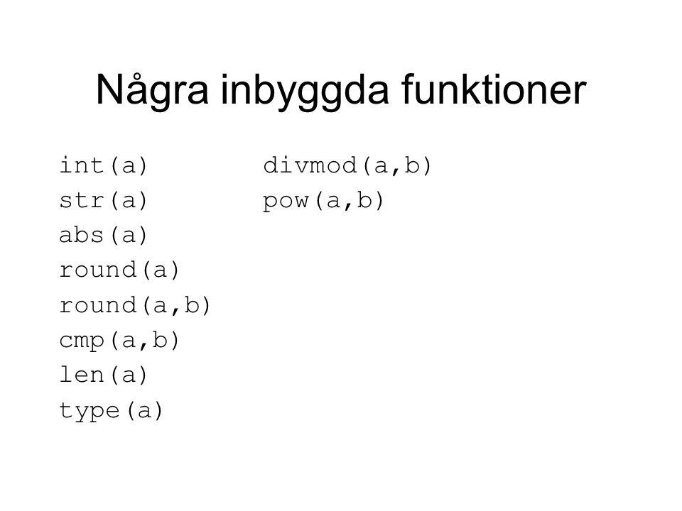 Några inbyggda funktioner int(a)divmod(a,b) str(a)pow(a,b) abs(a) round(a) round(a,b) cmp(a,b) len(a) type(a)