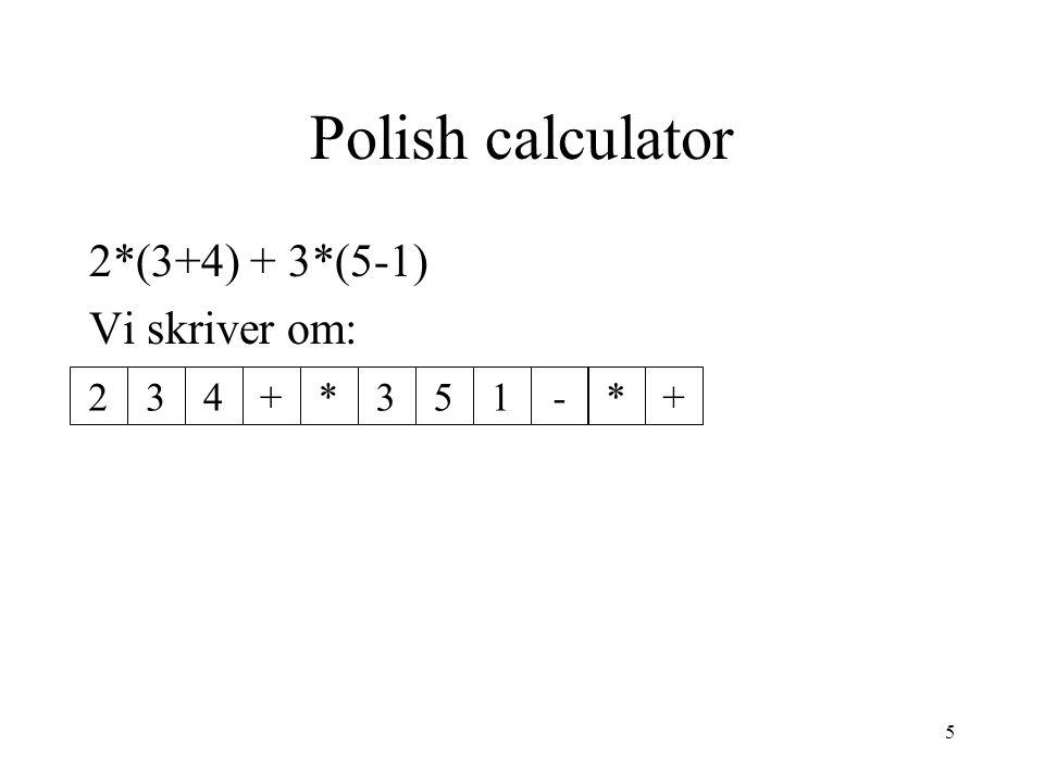5 Polish calculator 2*(3+4) + 3*(5-1) Vi skriver om: 234+*351-*+