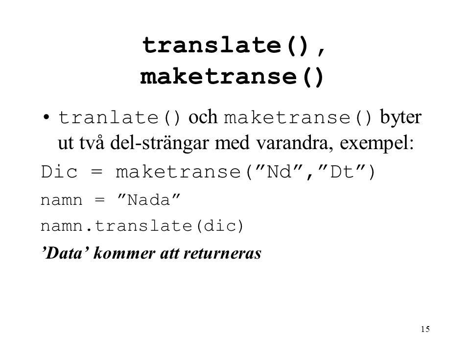 """15 translate(), maketranse() tranlate() och maketranse() byter ut två del-strängar med varandra, exempel: Dic = maketranse(""""Nd"""",""""Dt"""") namn = """"Nada"""" na"""