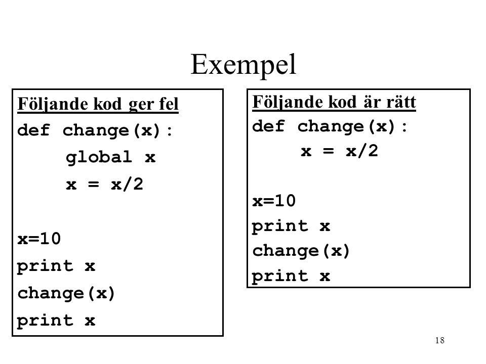 18 Exempel Följande kod är rätt def change(x): x = x/2 x=10 print x change(x) print x Följande kod ger fel def change(x): global x x = x/2 x=10 print