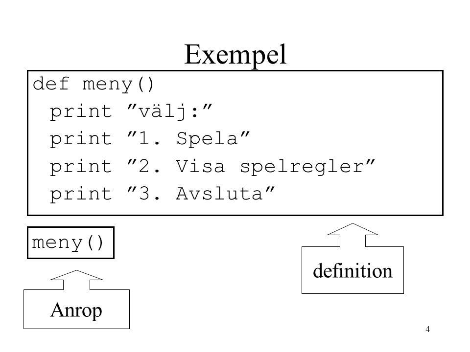 """4 Exempel def meny() print """"välj:"""" print """"1. Spela"""" print """"2. Visa spelregler"""" print """"3. Avsluta"""" meny() definition Anrop"""