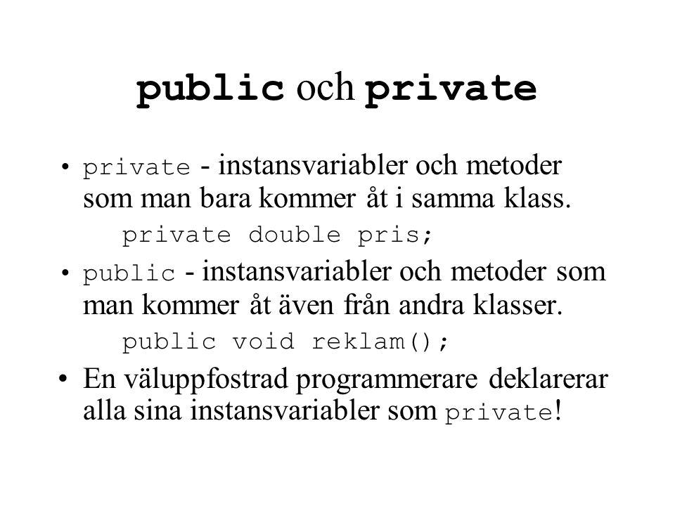 public och private private - instansvariabler och metoder som man bara kommer åt i samma klass. private double pris; public - instansvariabler och met