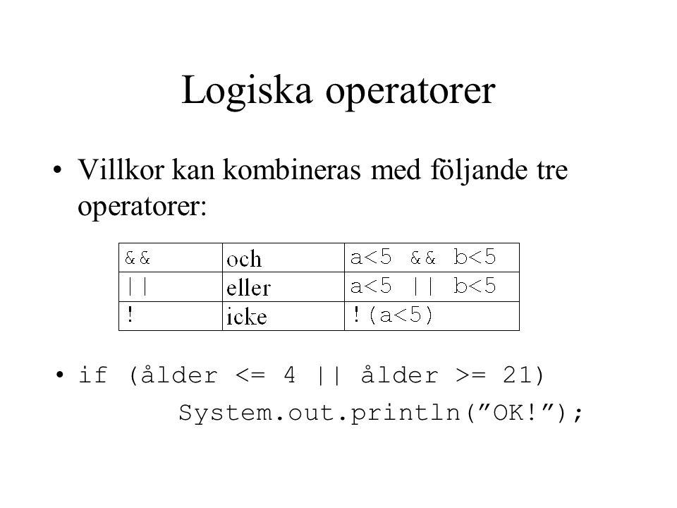 """Villkor kan kombineras med följande tre operatorer: if (ålder = 21) System.out.println(""""OK!""""); Logiska operatorer"""