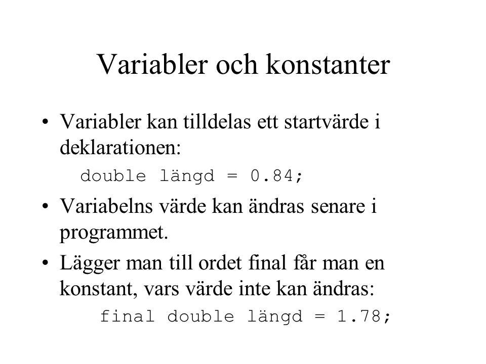 Variabler och konstanter Variabler kan tilldelas ett startvärde i deklarationen: double längd = 0.84; Variabelns värde kan ändras senare i programmet.