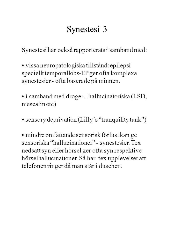 Synestesi 3 Synestesi har också rapporterats i samband med: vissa neuropatologiska tillstånd: epilepsi speciellt temporallobs-EP ger ofta komplexa syn