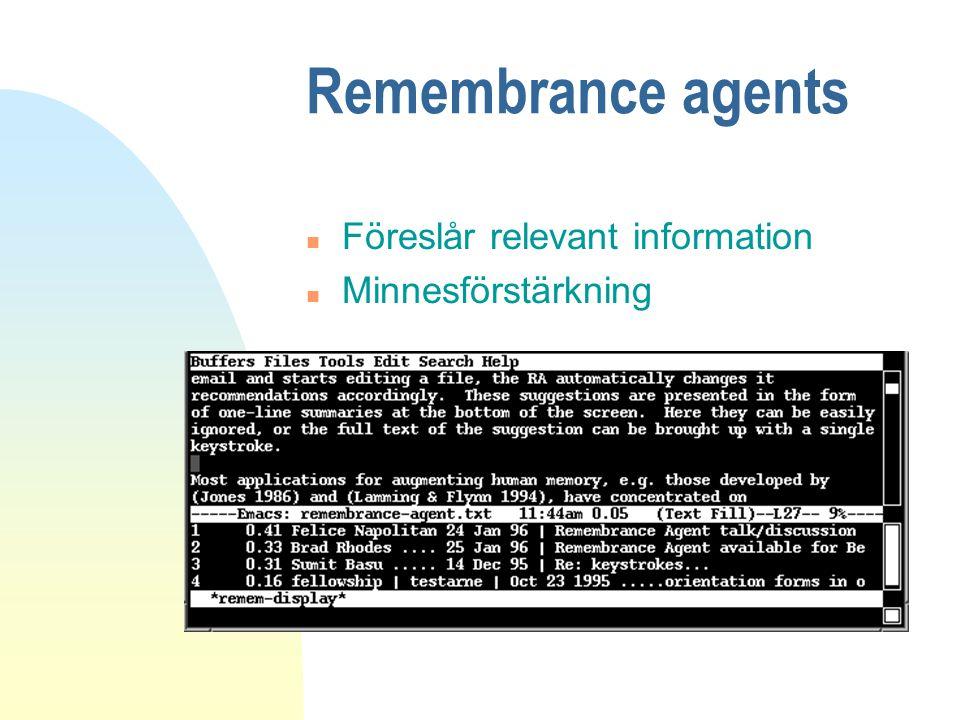 Remembrance agents n Föreslår relevant information n Minnesförstärkning