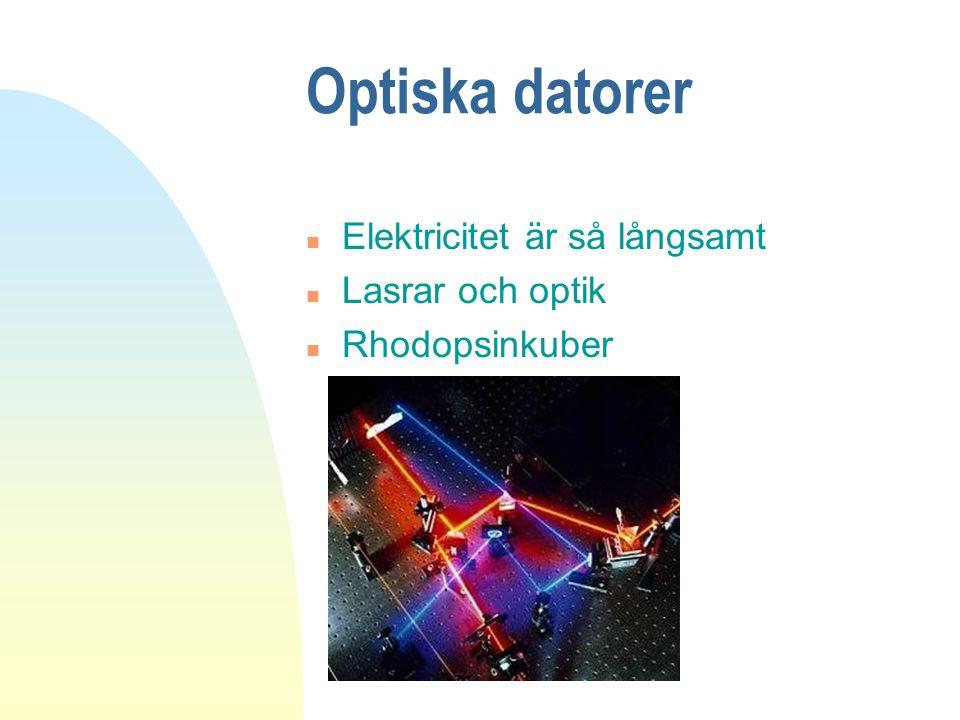 Optiska datorer n Elektricitet är så långsamt n Lasrar och optik n Rhodopsinkuber