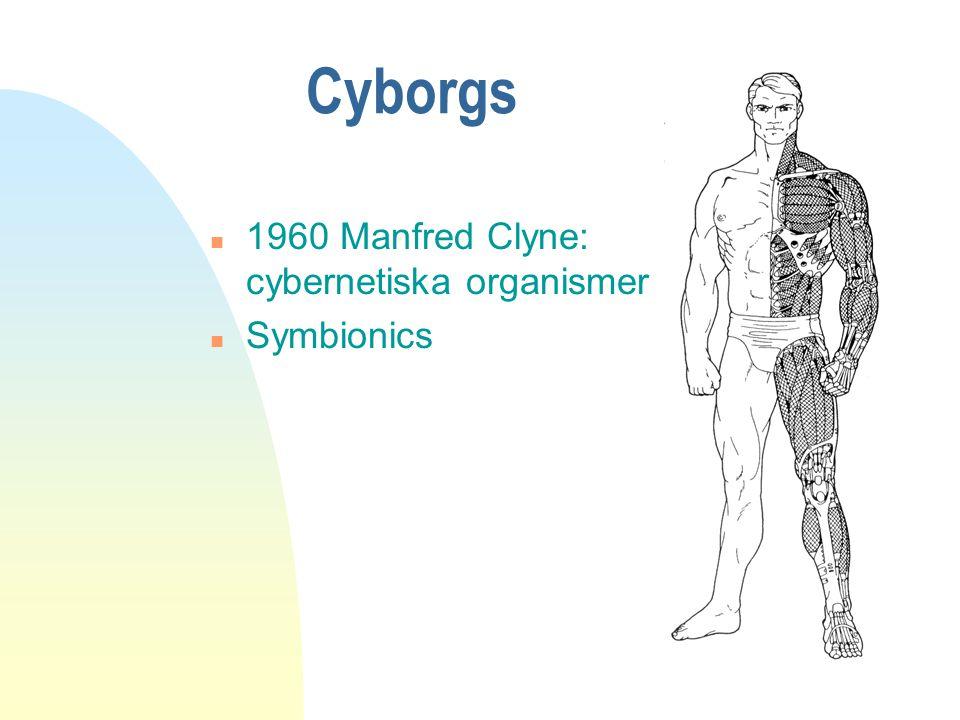 Cyborgs n 1960 Manfred Clyne: cybernetiska organismer n Symbionics