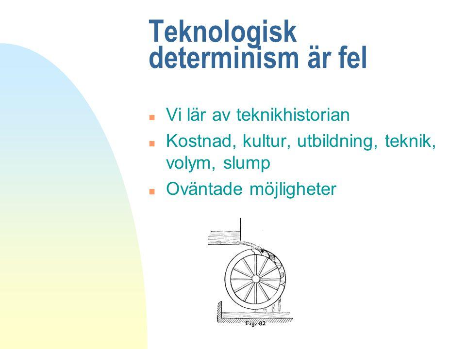 Teknologisk determinism är fel n Vi lär av teknikhistorian n Kostnad, kultur, utbildning, teknik, volym, slump n Oväntade möjligheter