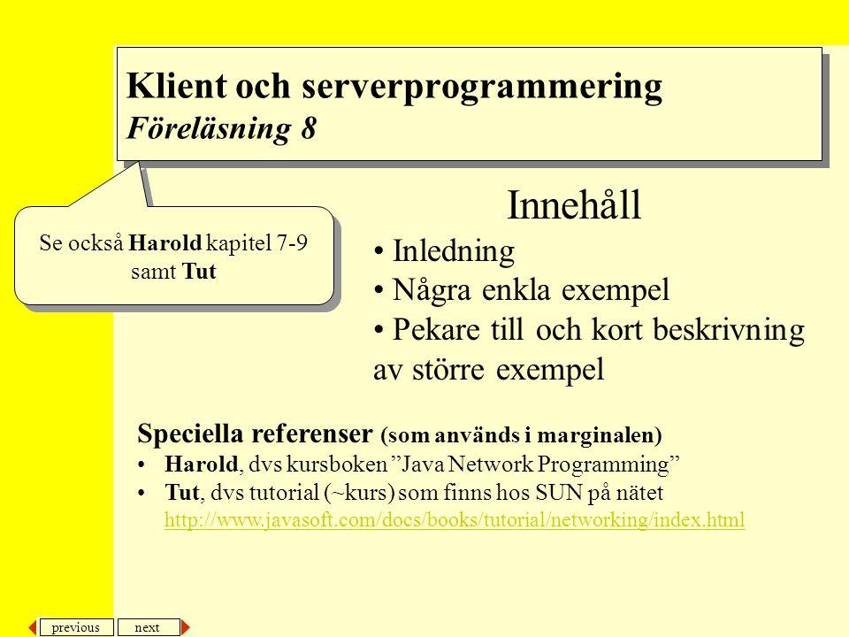 previous next 2 Socketar Inledning Texten i boken [Harold] och den tutorial som finns på Sun [Tut] är ganska vältäckande i sina beskrivningar av socketer.