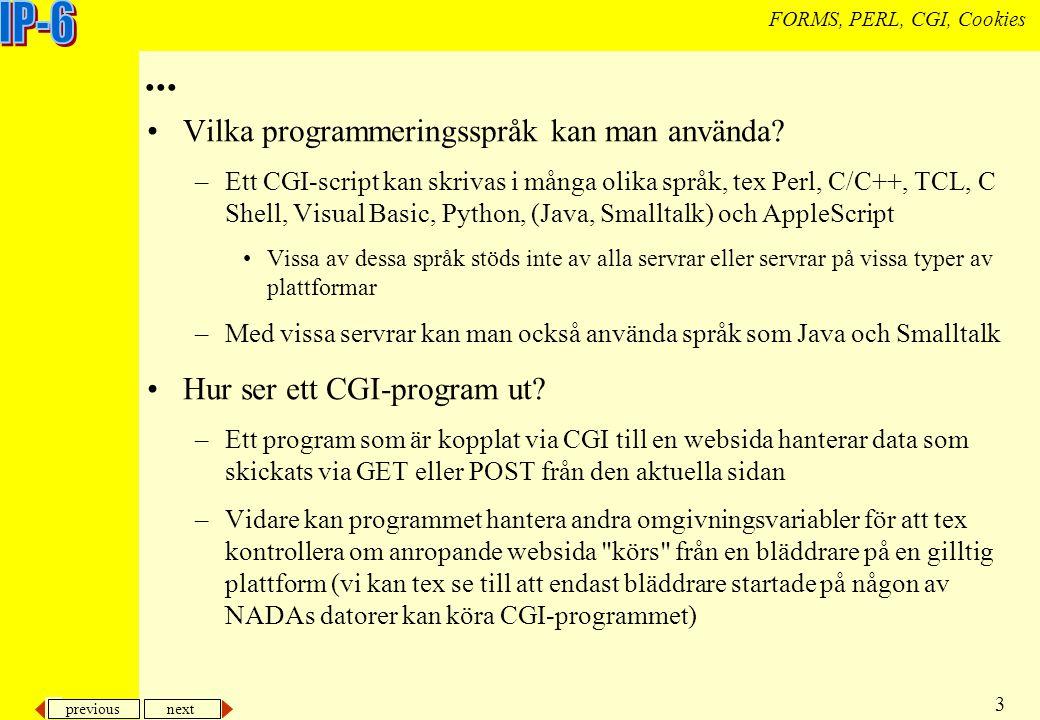 previous next 3 FORMS, PERL, CGI, Cookies... Vilka programmeringsspråk kan man använda.