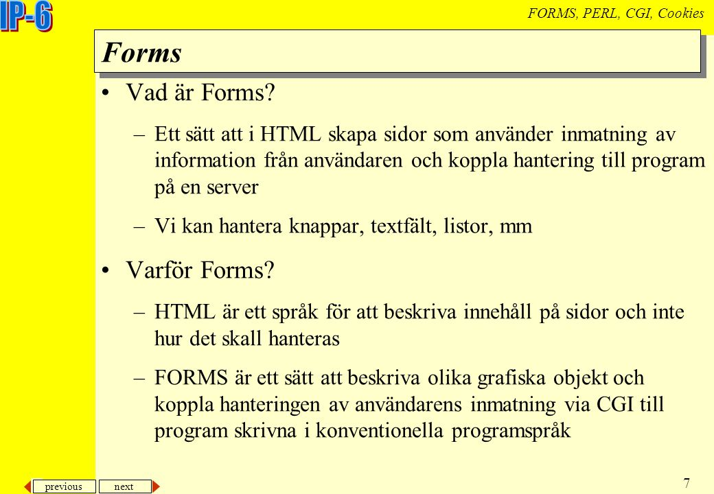 previous next 8 FORMS, PERL, CGI, Cookies...Forms, hur.