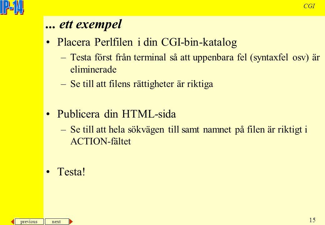 previous next 15 CGI... ett exempel Placera Perlfilen i din CGI-bin-katalog –Testa först från terminal så att uppenbara fel (syntaxfel osv) är elimine