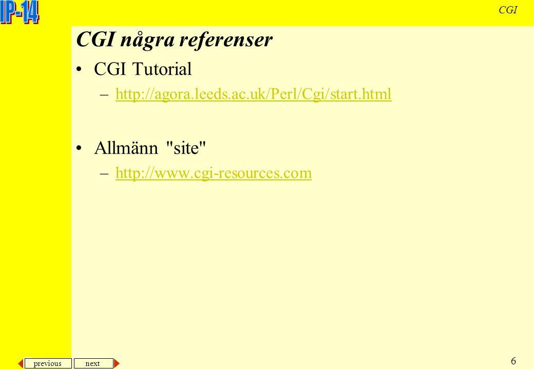 previous next 6 CGI CGI några referenser CGI Tutorial –http://agora.leeds.ac.uk/Perl/Cgi/start.htmlhttp://agora.leeds.ac.uk/Perl/Cgi/start.html Allmän