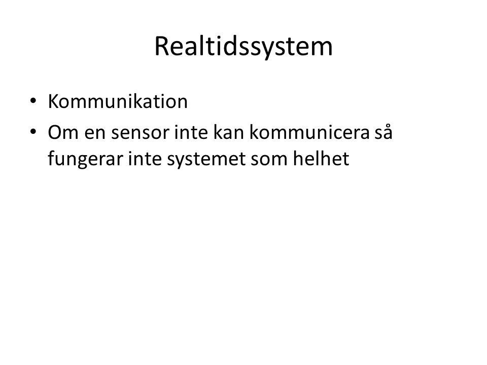 Realtidssystem Kommunikation Om en sensor inte kan kommunicera så fungerar inte systemet som helhet
