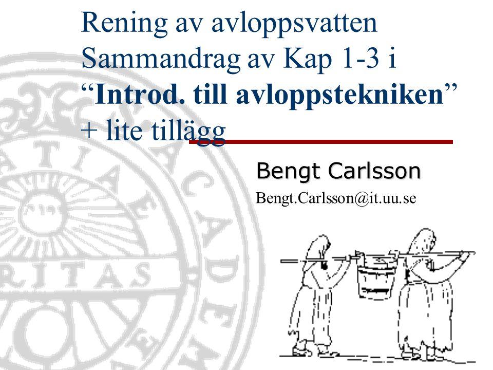 """Rening av avloppsvatten Sammandrag av Kap 1-3 i """"Introd. till avloppstekniken"""" + lite tillägg Bengt Carlsson Bengt.Carlsson@it.uu.se"""