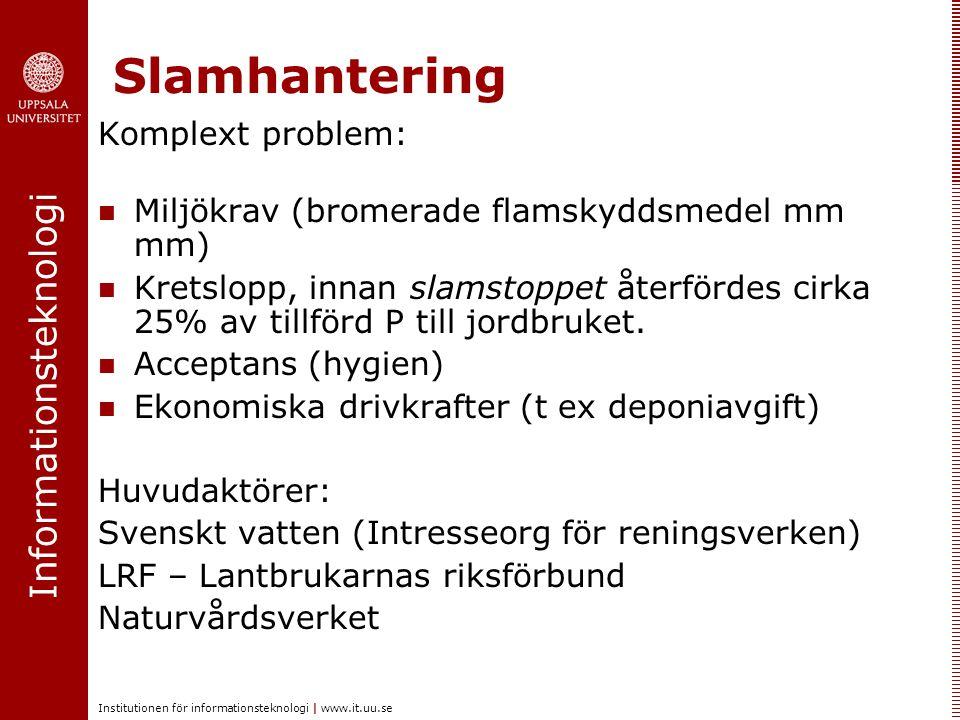 Informationsteknologi Institutionen för informationsteknologi   www.it.uu.se Slamhantering Komplext problem: Miljökrav (bromerade flamskyddsmedel mm m