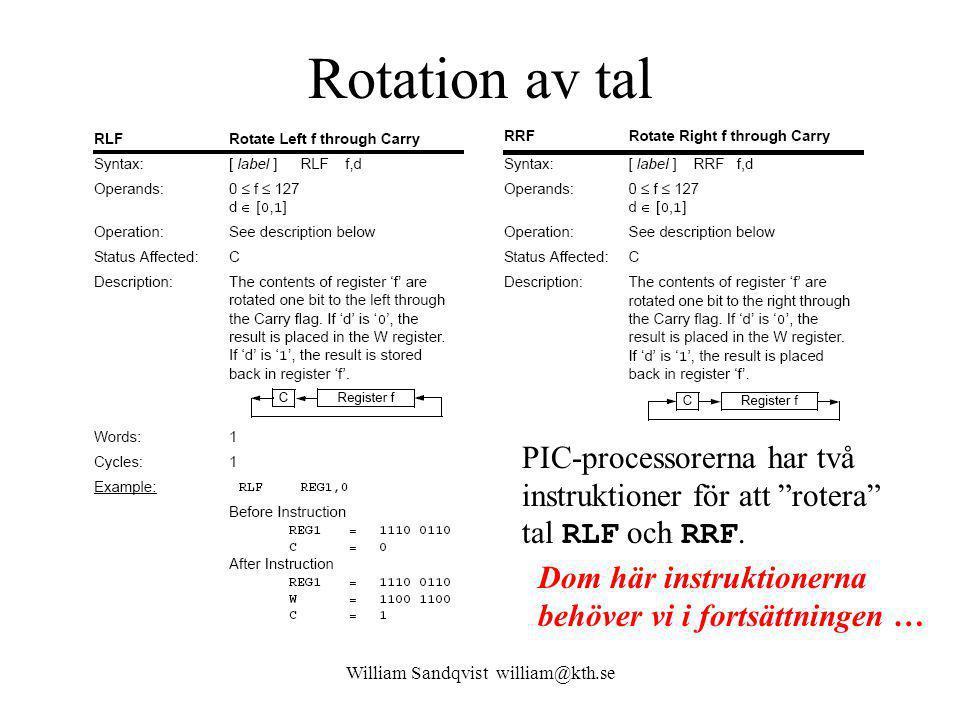 William Sandqvist william@kth.se Rotation av tal PIC-processorerna har två instruktioner för att rotera tal RLF och RRF.