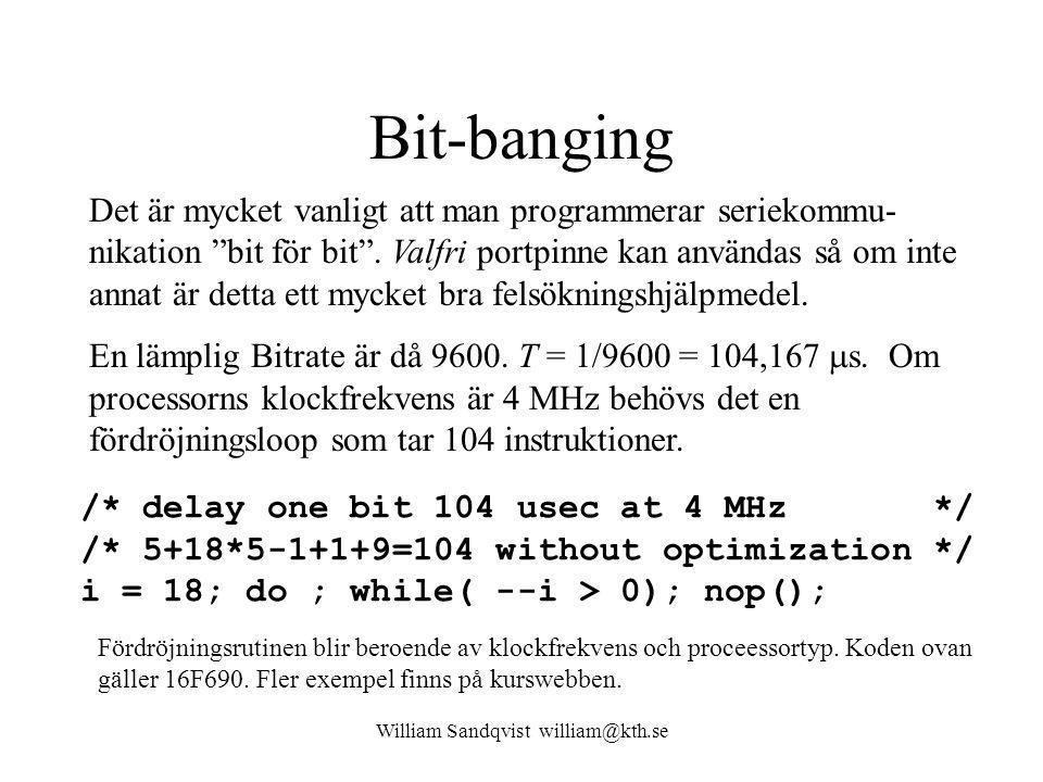 William Sandqvist william@kth.se Bit-banging Det är mycket vanligt att man programmerar seriekommu- nikation bit för bit .