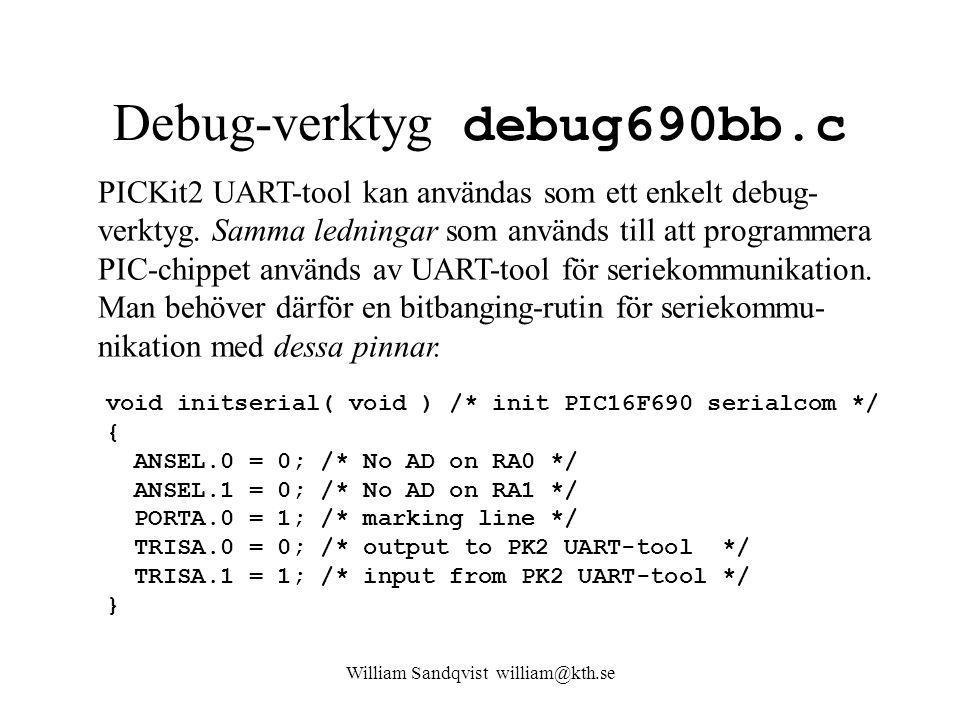 William Sandqvist william@kth.se Debug-verktyg debug690bb.c PICKit2 UART-tool kan användas som ett enkelt debug- verktyg. Samma ledningar som används