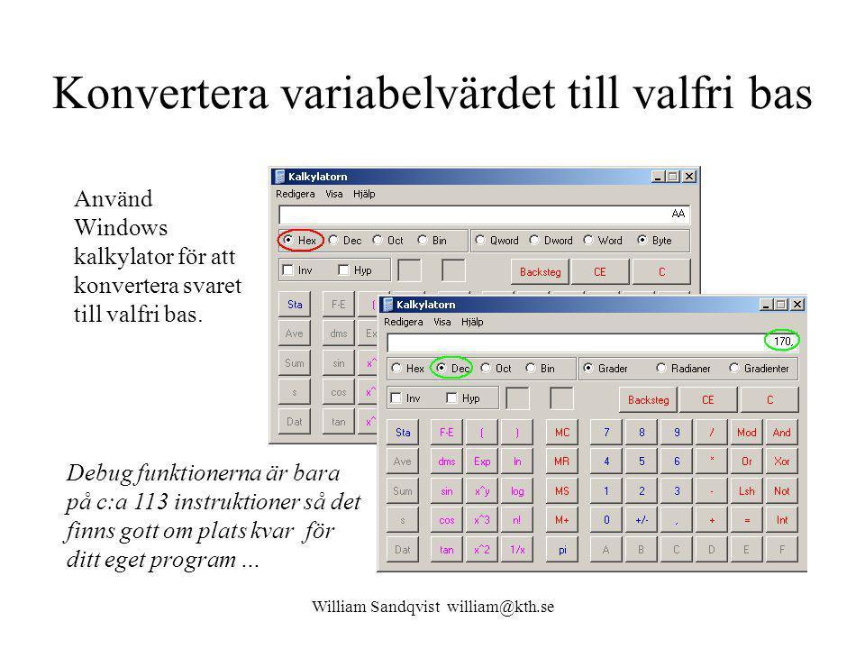 William Sandqvist william@kth.se Konvertera variabelvärdet till valfri bas Använd Windows kalkylator för att konvertera svaret till valfri bas.