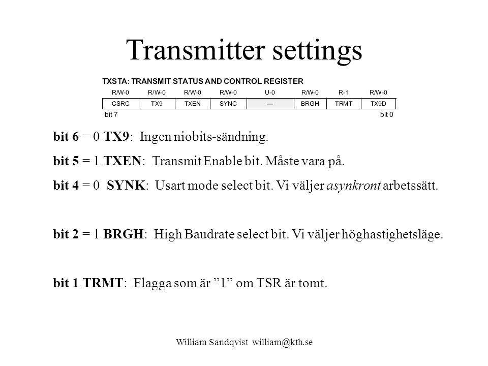 William Sandqvist william@kth.se Transmitter settings bit 6 = 0 TX9: Ingen niobits-sändning. bit 5 = 1 TXEN: Transmit Enable bit. Måste vara på. bit 4