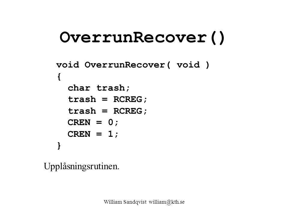 William Sandqvist william@kth.se OverrunRecover() void OverrunRecover( void ) { char trash; trash = RCREG; trash = RCREG; CREN = 0; CREN = 1; } Upplåsningsrutinen.