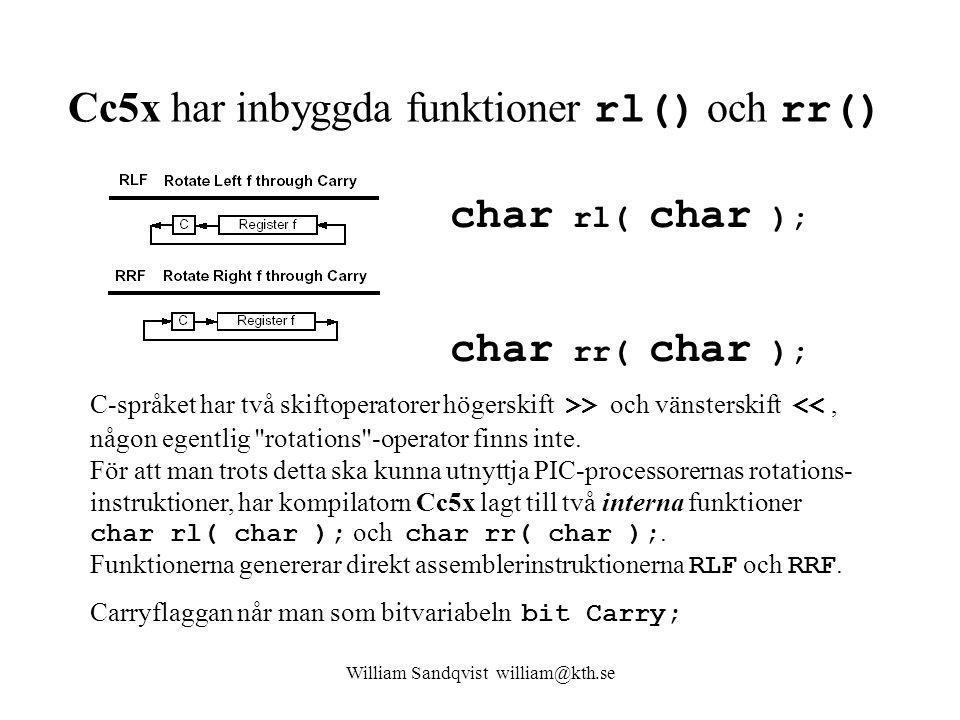 William Sandqvist william@kth.se Cc5x har inbyggda funktioner rl() och rr() char rl( char ); char rr( char ); C-språket har två skiftoperatorer högerskift >> och vänsterskift <<, någon egentlig rotations -operator finns inte.
