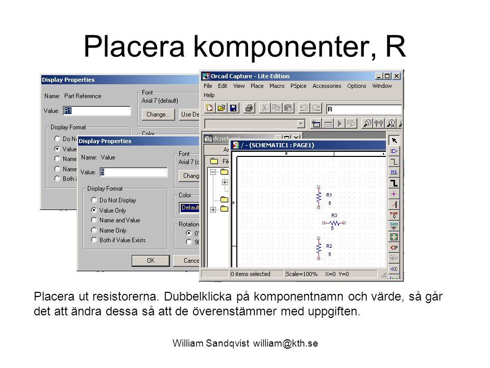William Sandqvist william@kth.se Placera komponenter, R Placera ut resistorerna. Dubbelklicka på komponentnamn och värde, så går det att ändra dessa s