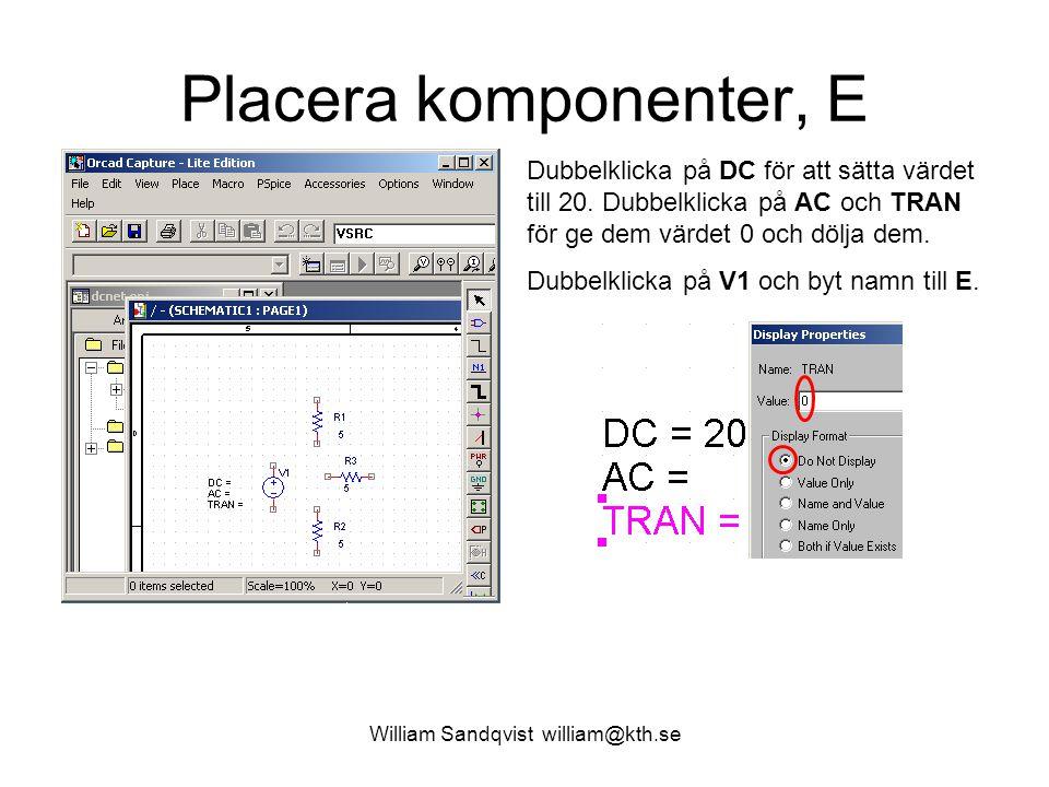 William Sandqvist william@kth.se Placera komponenter, E Dubbelklicka på DC för att sätta värdet till 20. Dubbelklicka på AC och TRAN för ge dem värdet