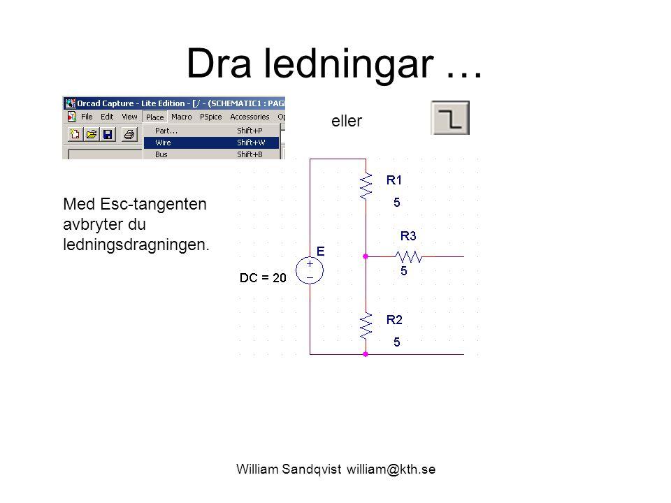 William Sandqvist william@kth.se Dra ledningar … eller Med Esc-tangenten avbryter du ledningsdragningen.