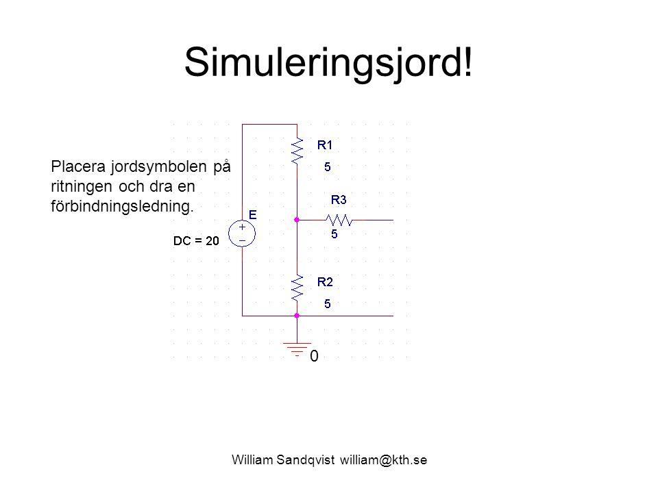 William Sandqvist william@kth.se Simuleringsjord! Placera jordsymbolen på ritningen och dra en förbindningsledning. 0