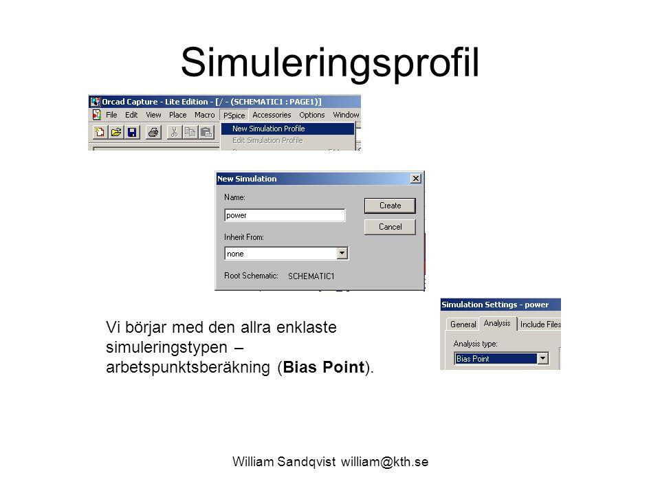 William Sandqvist william@kth.se Simuleringsprofil Vi börjar med den allra enklaste simuleringstypen – arbetspunktsberäkning (Bias Point).