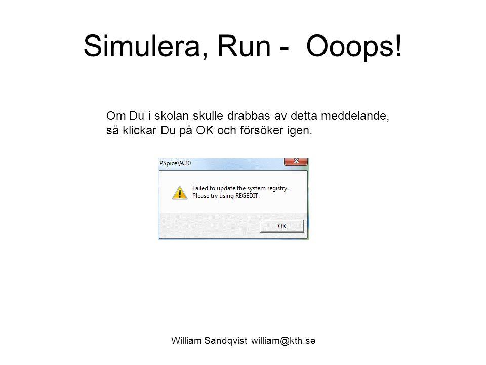 William Sandqvist william@kth.se Simulera, Run - Ooops! Om Du i skolan skulle drabbas av detta meddelande, så klickar Du på OK och försöker igen.
