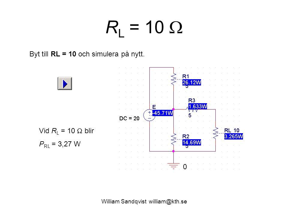William Sandqvist william@kth.se R L = 10  Vid R L = 10  blir P RL = 3,27 W Byt till RL = 10 och simulera på nytt. 0