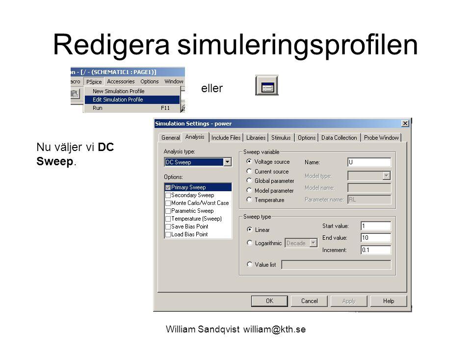 William Sandqvist william@kth.se Redigera simuleringsprofilen eller Nu väljer vi DC Sweep.